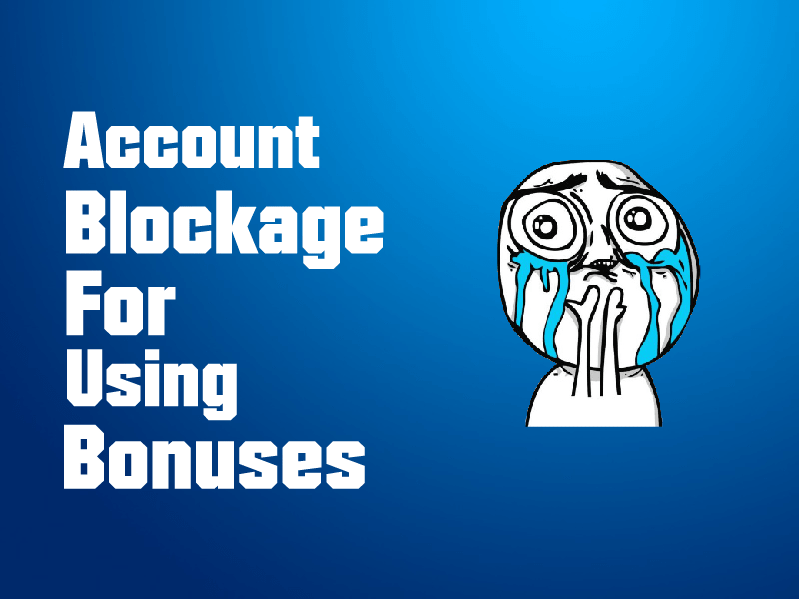 Account Blockage Due To Excessive Use of Bonuses